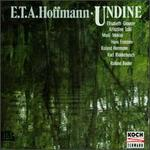 Hoffman: Undine - Dora Koschak (mezzo-soprano); Elisabeth Glauser (mezzo-soprano); Hans Franzen (bass); Heikki Orama (baritone);...