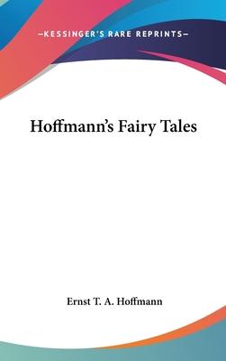 Hoffmann's Fairy Tales - Hoffmann, Ernst Theodore Amadeus