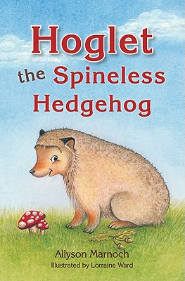 Hoglet the Spineless Hedgehog - Marnoch, Allyson, and Ward, Lorraine