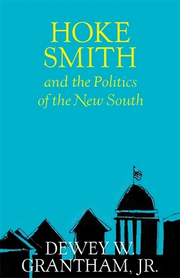 Hoke Smith and the Politics of the New South - Grantham, Dewey W