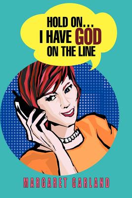 Hold On...I Have God On The Line - Garland, Margaret