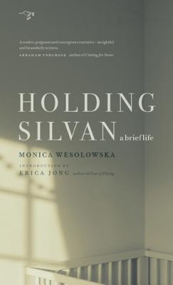 Holding Silvan: A Brief Life - Wesolowska, Monica, and Jong, Erica (Introduction by)
