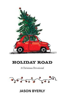 Holiday Road: A Christmas Devotional - Byerly, Jason