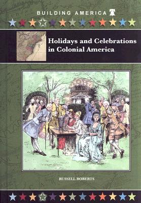 Holidays and Celebrations in Colonial America - Roberts, Russell