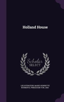 Holland House - Liechtenstein, Marie Henriette Norberte (Creator)