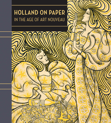 Holland on Paper in the Age of Art Nouveau - Ackley, Clifford S., and Harper, Katherine