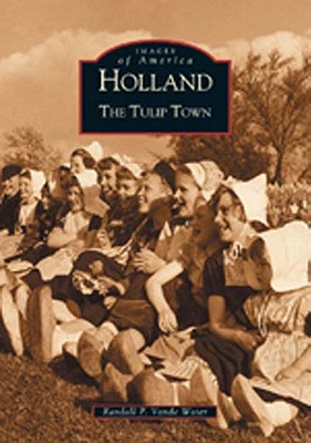 Holland: The Tulip Town - Vande Water, Randall P