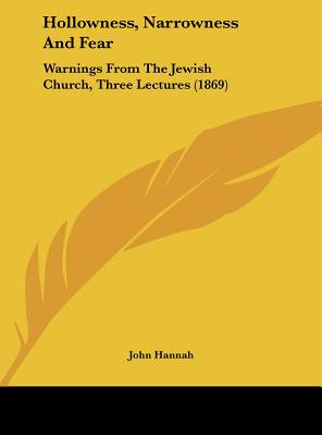 Hollowness, Narrowness and Fear: Warnings from the Jewish Church, Three Lectures (1869) - Hannah, John