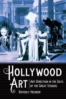 Hollywood Art: Art Direction in the Days of the Great Studios - Heisner, Beverly