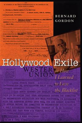 Hollywood Exile, or How I Learned to Love the Blacklist - Gordon, Bernard