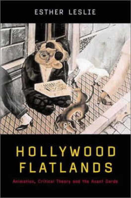 Hollywood Flatlands: Animation, Critical Theory and the Avant-Garde - Leslie, Esther
