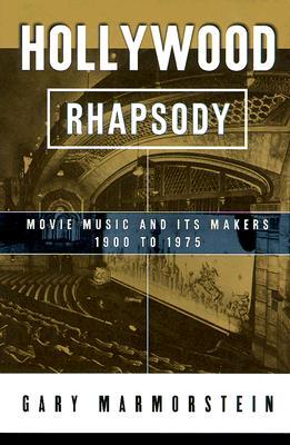 Hollywood Rhapsody: The Story of Movie Music, 1900-1975 - Marmorstein, Gary