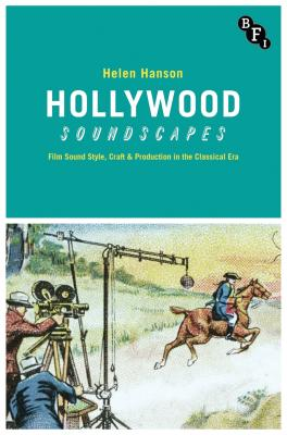 Hollywood Soundscapes: Film Sound Style, Craft and Production in the Classical Era - Hanson, Helen