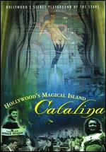 Hollywood's Magical Island: Catalina - Greg Reitman