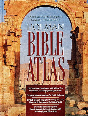 Holman Bible Atlas: A Complete Guide to the Expansive Geography of Biblical History - Holman Reference (Editor), and Brisco, Thomas V (Editor)