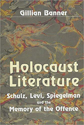 Holocaust Literature: Schulz, Levi, Spiegelman and the Memory of the Offence - Banner, Gillian