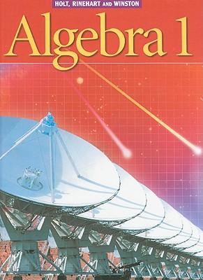 Holt Algebra 1 - Schultz, James E, and Kennedy, Paul A, and Ellis, Wade, Jr.