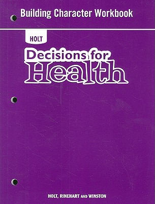 Holt Decisions for Health Building Character Workbook - Holt Rinehart & Winston (Creator)