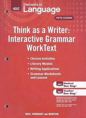 Holt Elements of Language, Fifth Course: Think as a Writer: Interactive Grammar Worktext - Holt Rinehart & Winston (Creator)