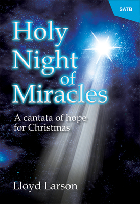 Holy Night of Miracles: A Cantata of Hope for Christmas - Larson, Lloyd (Composer)