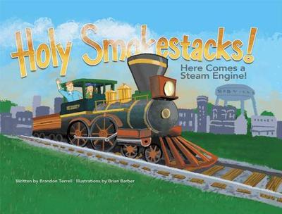 Holy Smokestacks!: Here Comes a Steam Engine! - Terrell, Brandon