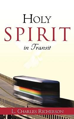 Holy Spirit in Transit - Richerson, L Charles
