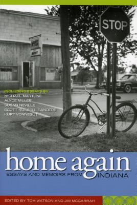 Home Again: Essays and Memoirs from Indiana - Watson, Tom (Editor)