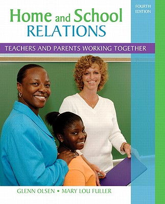 Home and School Relations: Teachers and Parents Working Together - Olsen, Glenn W, and Fuller, Mary Lou