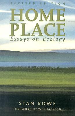 Home Place: Essays on Ecology - Rowe, Stan