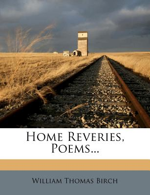 Home Reveries: Poems (1871) - Birch, William Thomas