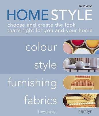 "Home Style: Colour, Style, Furnishing, Fabrics: Choose and Create the Look That's Right for You and Your Home - ""YourHome"" Magazine, and Harper, Kerryn"