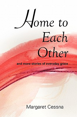 Home to Each Other: And More Stories of Everyday Grace - Cessna Hm, Margaret
