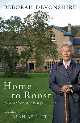 Home to Roost: And Other Peckings - Devonshire, Deborah, and Mosley, Charlotte (Editor), and Bennett, Alan (Introduction by)