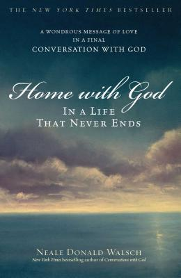 Home with God: In a Life That Never Ends - Walsch, Neale Donald