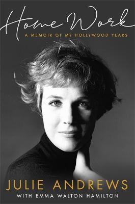 Home Work: A Memoir of My Hollywood Years - Andrews, Julie