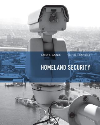 Homeland Security - Gaines, Larry K., and Kappeler, Victor E.