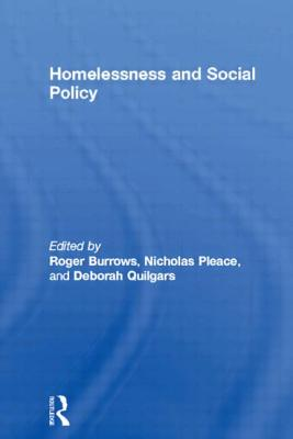 Homelessness and Social Policy - Burrows, Roger (Editor), and Pleace, Nicholas (Editor), and Quilgars, Deborah (Editor)