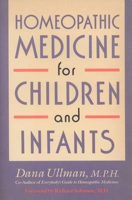 Homeopathic Medicine for Children and Infants - Ullman, Dana