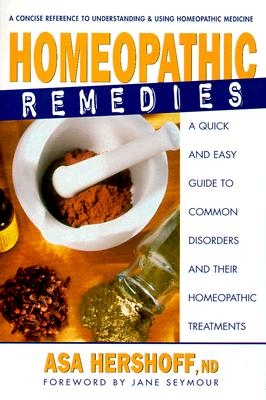 Homeopathic Remedies: A Quick and Easy Guide to Common Disorders and Their Homeopathic Remedies - Hershoff, Asa, N.D., and Hersoff, Asa