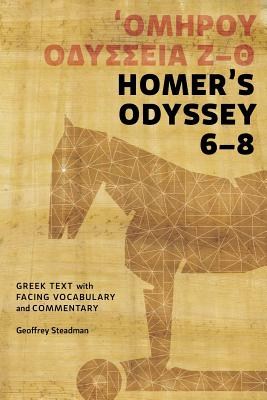 Homer's Odyssey 6-8: Greek Text with Facing Vocabulary and Commentary - Steadman, Geoffrey