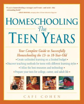 Homeschooling: The Teen Years: Your Complete Guide to Successfully Homeschooling the 13- To 18- Year-Old - Hellyer, Janie Levine, and Cohen, Cafi