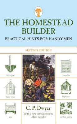 Homestead Builder: Practical Hints for Handy-Men - Dwyer, C P, and Vassallo, Marc (Introduction by)