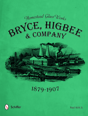 Homestead Glass Works: Bryce, Higbee & Company, 1879-1907 - Kirk Jr, Paul