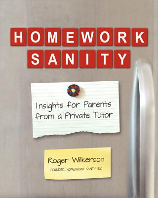 Homework Sanity: Insights for Parents from a Private Tutor - Wilkerson, Roger