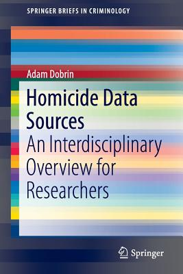 Homicide Data Sources: An Interdisciplinary Overview for Researchers - Dobrin, Adam