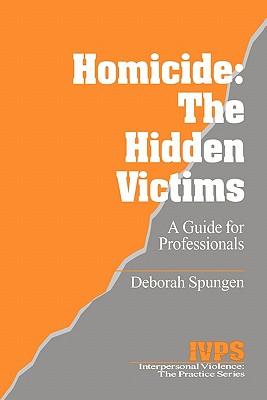 Homicide: The Hidden Victims: A Resource for Professionals - Spungen, Deborah
