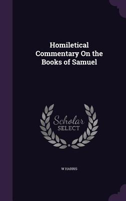 Homiletical Commentary on the Books of Samuel - Harris, W