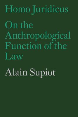 Homo Juridicus: On the Anthropological Function of the Law - Supiot, Alain