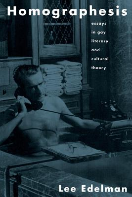Homographesis: Essays in Gay Literary and Cultural Theory - Edelman, Lee