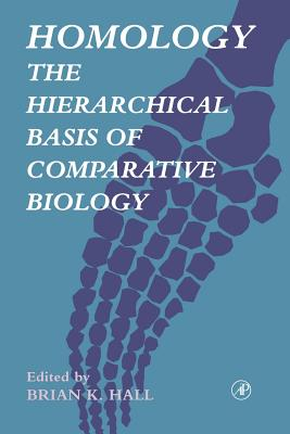Homology: The Hierarchical Basis of Comparative Biology - Hall, Brian K (Editor)